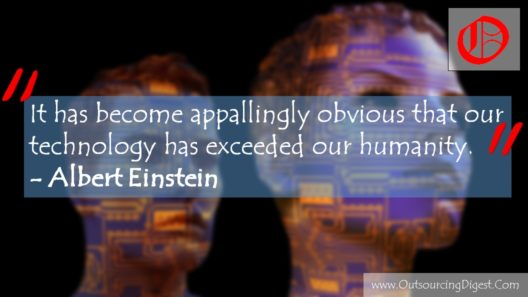 It has become appallingly obvious that our technology has exceeded our humanity. Albert Einstein